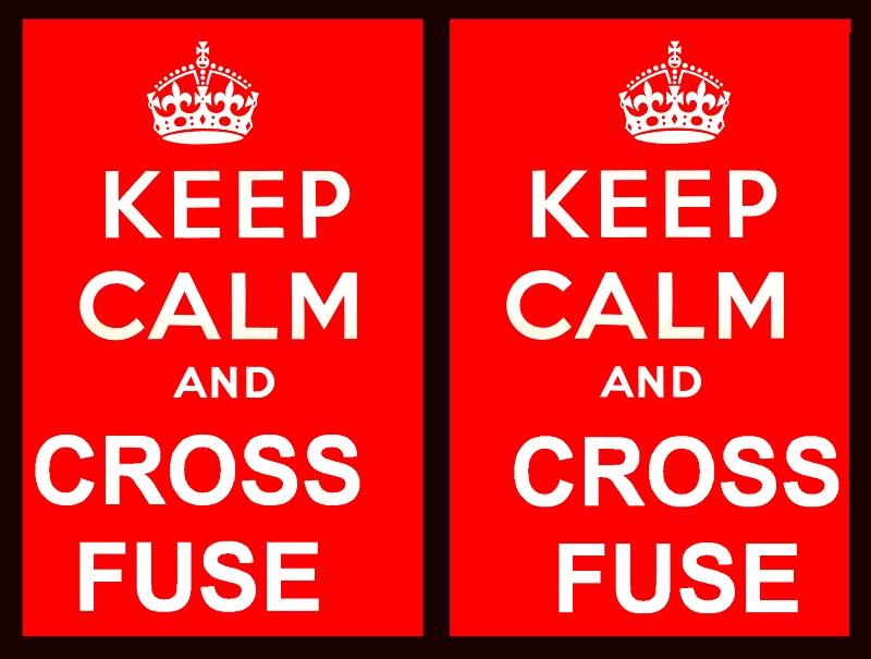 Keep Calm And Cross Fuse